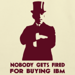 nobody-gets-fired-for-buying-ibm